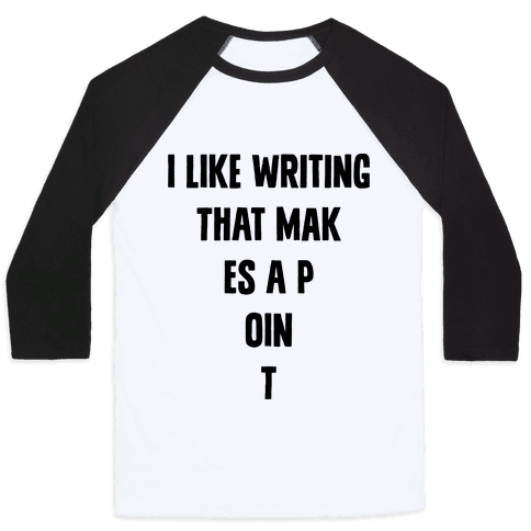I Like Writing That Makes A Point Baseball Tee