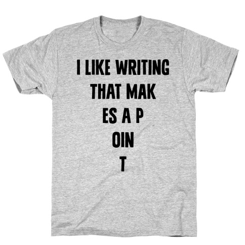 I Like Writing That Makes A Point T-Shirt