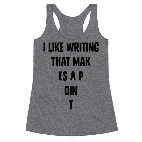 I Like Writing That Makes A Point Racerback Tank Top