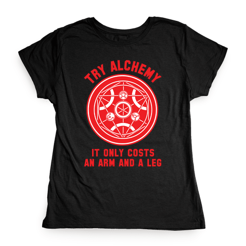 Alchemy It Only Costs an Arm and a Leg Womens T-Shirt