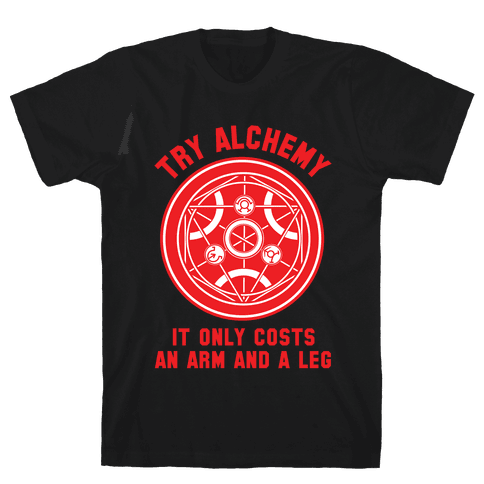 Alchemy It Only Costs an Arm and a Leg Mens T-Shirt