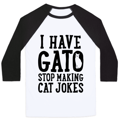 I Have Gato Stop Making Cat Jokes Baseball Tee