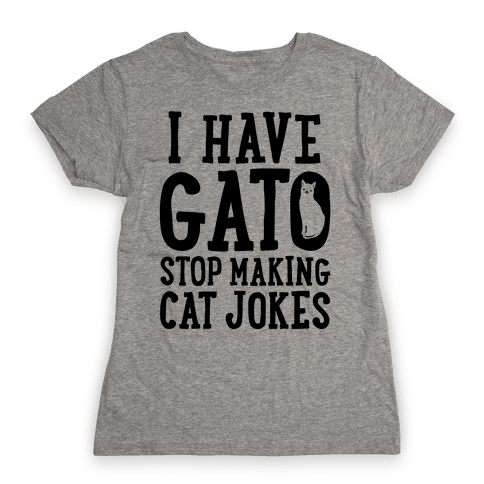 I Have Gato Stop Making Cat Jokes Womens T-Shirt