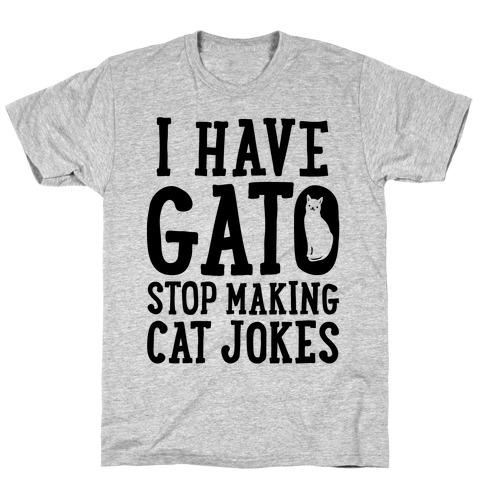 I Have Gato Stop Making Cat Jokes T-Shirt