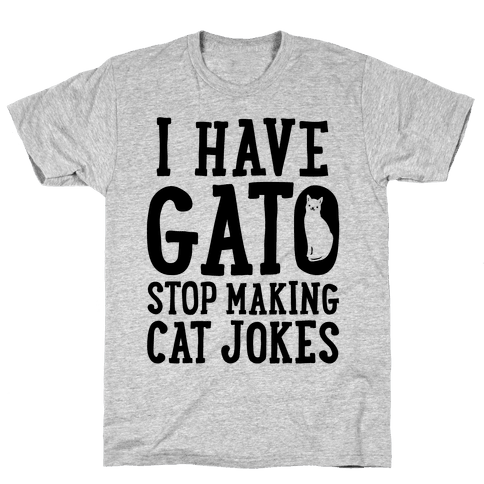 I Have Gato Stop Making Cat Jokes Mens T-Shirt
