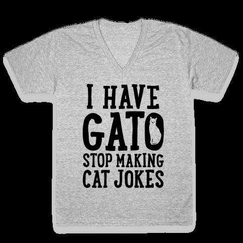 I Have Gato Stop Making Cat Jokes V-Neck Tee Shirt