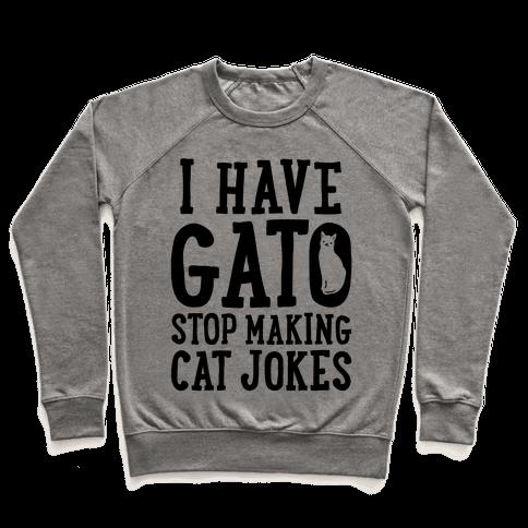 I Have Gato Stop Making Cat Jokes Pullover
