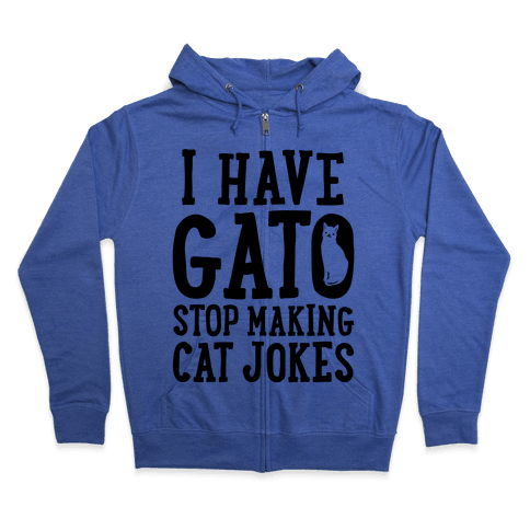 I Have Gato Stop Making Cat Jokes Zip Hoodie