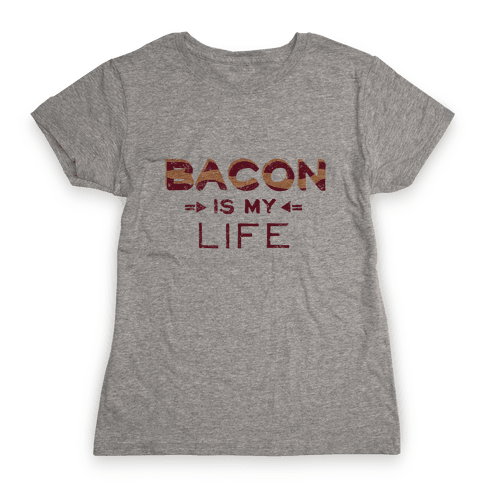 Bacon is my Life Womens T-Shirt