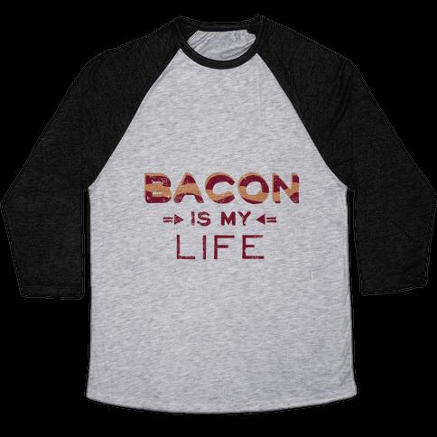 Bacon is my Life Baseball Tee