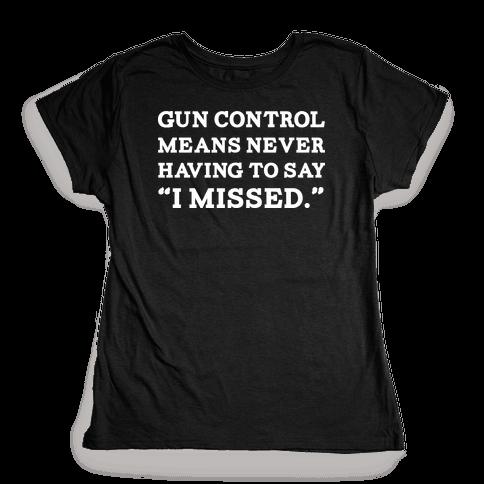 What Gun Control Is Womens T-Shirt