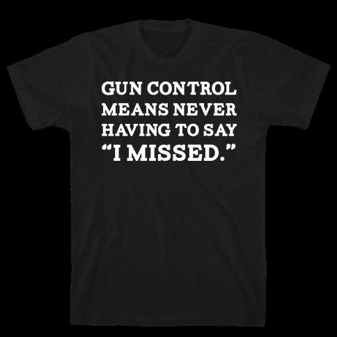 What Gun Control Is Mens T-Shirt