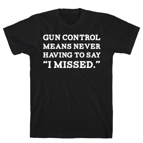 What Gun Control Is Mens T-Shirt