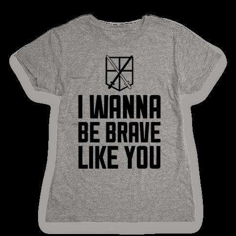I Wanna Be Brave Like You Womens T-Shirt
