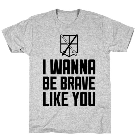 I Wanna Be Brave Like You Mens T-Shirt