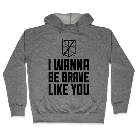 I Wanna Be Brave Like You Hooded Sweatshirt