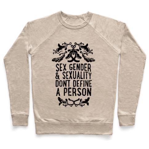 Sex Gender And Sexuality Don't Define A Person Pullover