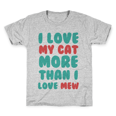 I Love My Cat More Than I Love Mew Kids T-Shirt