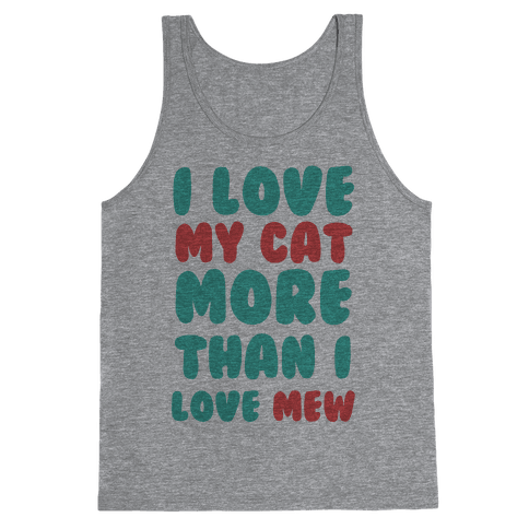 I Love My Cat More Than I Love Mew Tank Top