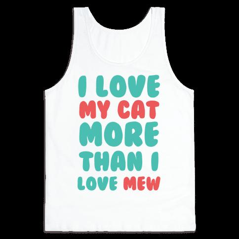 I Love My Cat More Than I Love Mew Tank Top