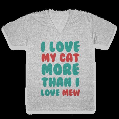 I Love My Cat More Than I Love Mew V-Neck Tee Shirt