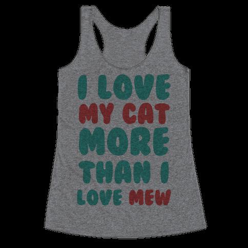 I Love My Cat More Than I Love Mew Racerback Tank Top