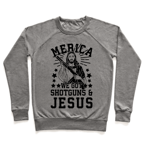 MERICA We Got Shotguns And Jesus Pullover