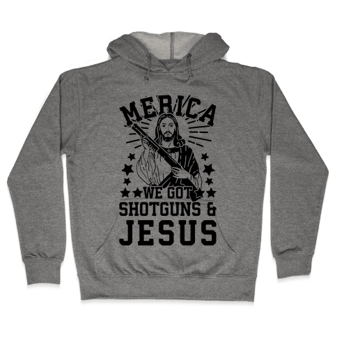 MERICA We Got Shotguns And Jesus Hooded Sweatshirt