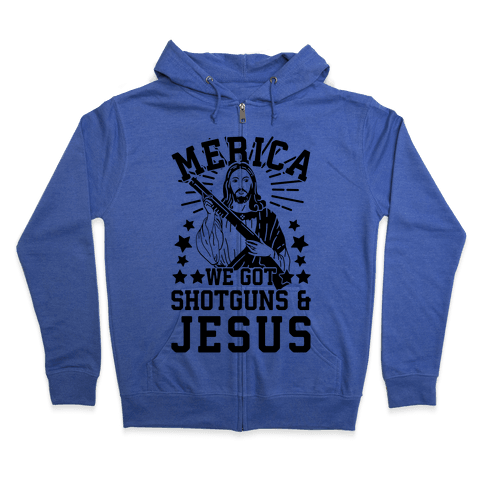 MERICA We Got Shotguns And Jesus Zip Hoodie