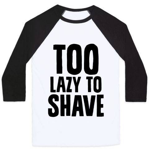 Too Lazy To Shave Baseball Tee