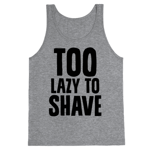 Too Lazy To Shave Tank Top