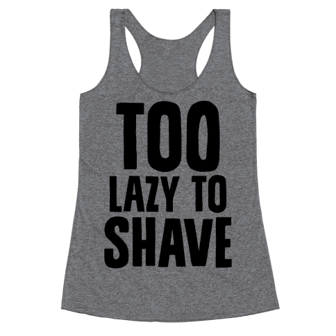 Too Lazy To Shave Racerback Tank Top