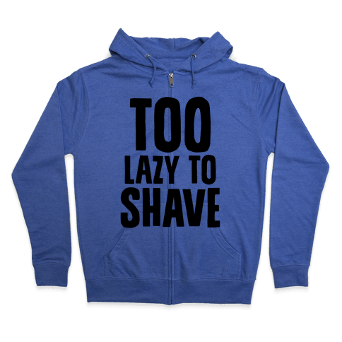 Too Lazy To Shave Zip Hoodie