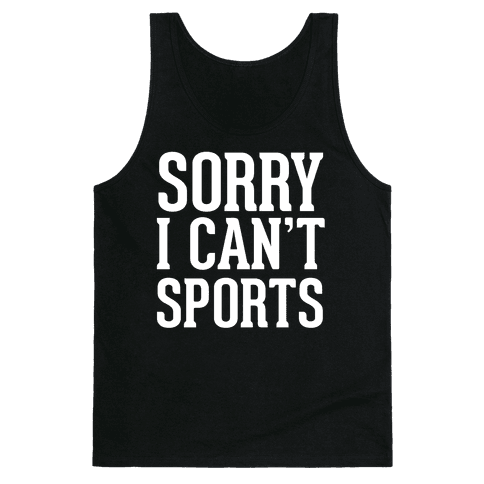 Sorry I Can't Sports Tank Top