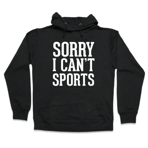 Sorry I Can't Sports Hooded Sweatshirt