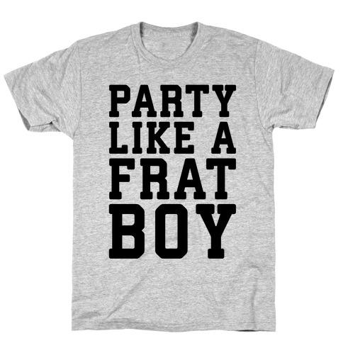 Party Like A Frat Boy T-Shirt
