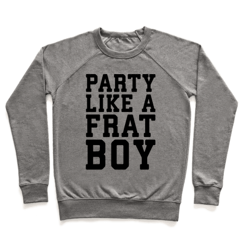 Party Like A Frat Boy Pullover