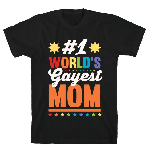 #1 World's Gayest Mom Mens T-Shirt
