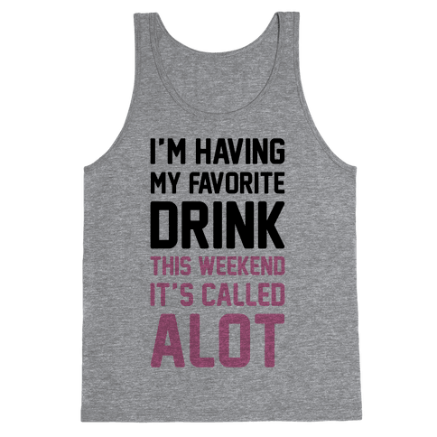 Drinking A lot This Weekend Tank Top