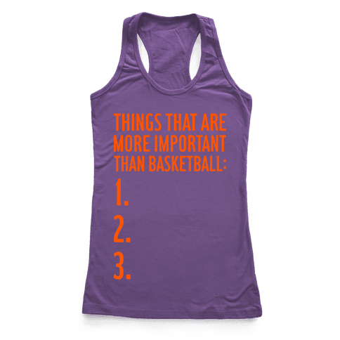Things That Are More Important Than Basketball Racerback Tank Top