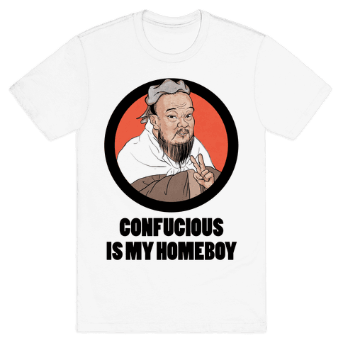 Confucious is My Homeboy! Mens T-Shirt