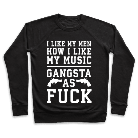I Like My Men Gangsta As F*** Pullover