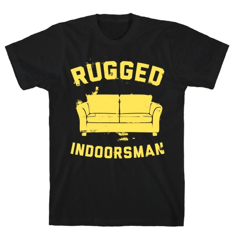 Rugged Indoorsman T-Shirt