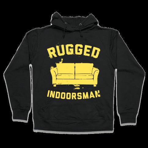 Rugged Indoorsman  Hooded Sweatshirt