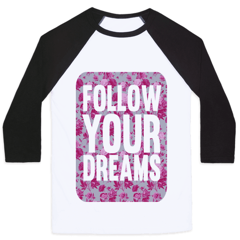 Follow Your Dreams Baseball Tee