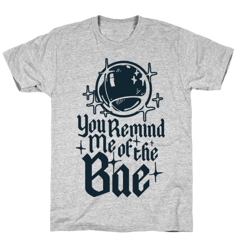 You Remind Me of the Bae Mens T-Shirt