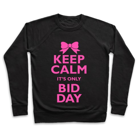 Keep Calm It's Only Bid Day Pullover