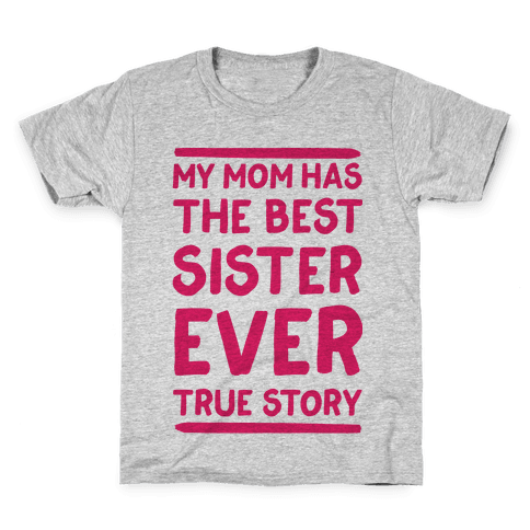 My Mom Has The Best Sister Ever True Story Kids T-Shirt