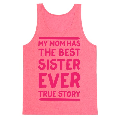 My Mom Has The Best Sister Ever True Story Tank Top