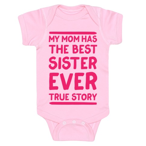 My Mom Has The Best Sister Ever True Story Baby Onesy